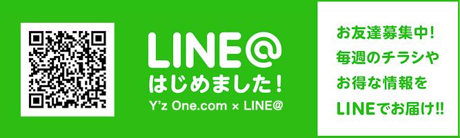 LINE@はじめました! Y'Z One.com × LINE@ お友達募集中! 毎週のチラシやお得な情報をLINEでお届け!!